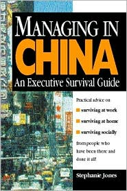 MANAGING IN CHINA: AN EXECUTIVE SURVIVAL