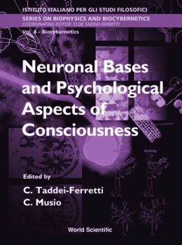 Neuronal Bases and Psychological Aspects of Consciousness: Proceedings of the International School of Biocybernetics