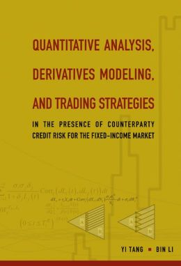 Quantitative Analysis, Derivatives Modelingnd Trading Strategies: In the Presence of Counterparty Credit Risk for the Fixed-Income Market