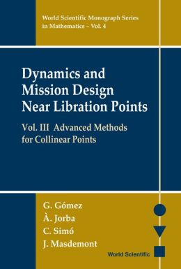 Dynamics and Mission Design Near Libration Points, Volume III: Advanced Methods for Collinear Points