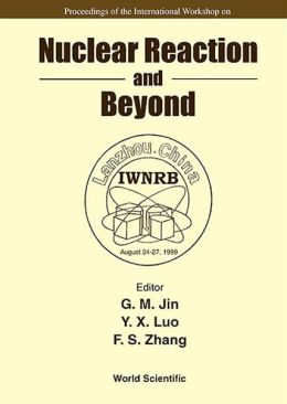 Nuclear Reaction and Beyond: Proceedings of the International Workshop