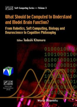 What Should Be Computed to Understand and Model Brain Function?: From Robotics, Soft Computing, Biology and Neuroscience to Cognitive Philosophy