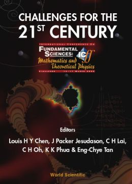 Challenges for the 21st Century, Proceedings of the International Conference on Fundamental Sciences: Mathematics and Theoretical Physics