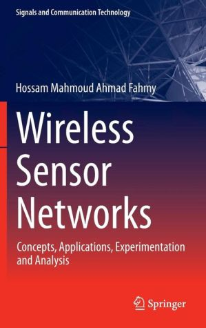 Book Wireless Sensor Networks: Concepts, Applications, Experimentation and Analysis
