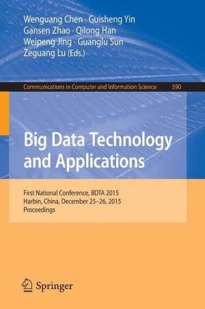 Big Data Technology and Applications: First National Conference, BDTA 2015, Harbin, China, December 25-26, 2015. Proceedings