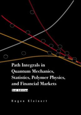 Path Integrals in Quantum Mechanics, Statistics, Polymer Physicsnd Financial Markets (3rd Edition)