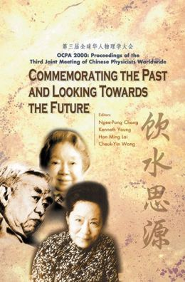 Commemorating the Past and Looking Towards the Future (OCPA 2000), Proceedings of the Third Joint Meeting of Chinese Physicists Worldwide