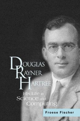 Douglas Rayner Hartree: His Life in Science and Computing