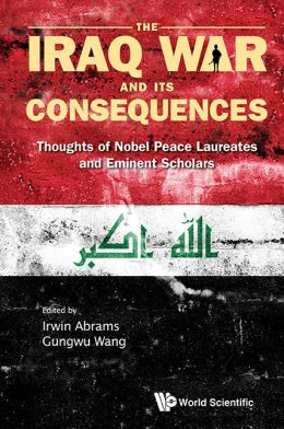 The Iraq War and Its Consequences: Thoughts of Nobel Peace Laureates and Eminent Scholars