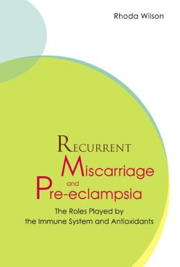 Recurrent Miscarriage and Pre Eclampsia: The Roles Played by the Immune System and Antioxidants