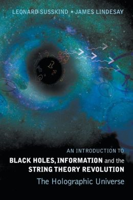 Introduction to Black Holes, Information and the String Theory Revolutionn: The Holographic Universe