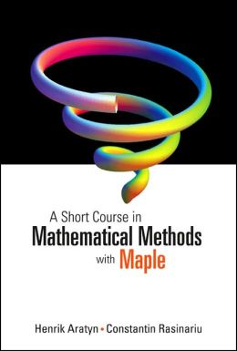 A Short Course in Mathematical Methods with Maple