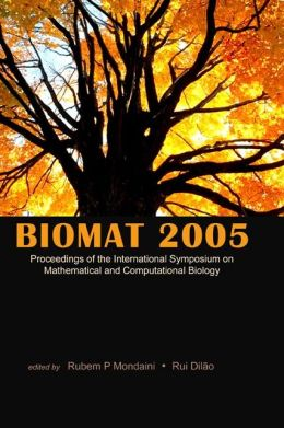 Biomat 2005: Proceedings of the International Symposium on Mathematical and Computational Biology