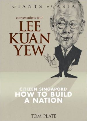 Conversations With Lee Kuan Yew Citizen Singapore: How to Build a Nation