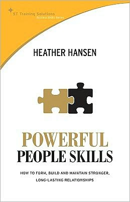 Powerful People Skills: How to Form, Build and Maintain Stronger, Long-Lasting Relationships