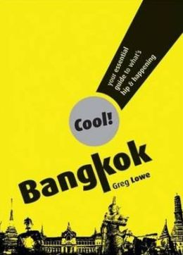 Cool! Bangkok: Your Essential Guide to What's Hip and Happening