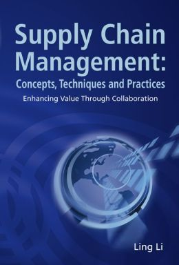 Supply Chain Management: Concepts, Techniques and Practices: Enhancing the Value Through Collaboration