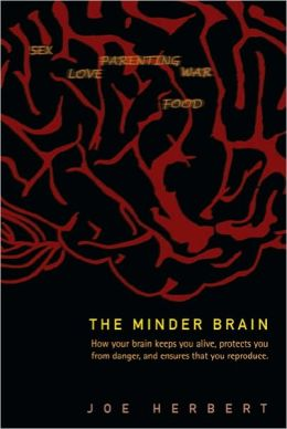 The Minder Brain: How Your Brain Keeps You Alive, Protects You from Dangers and Ensures That You Reproduce