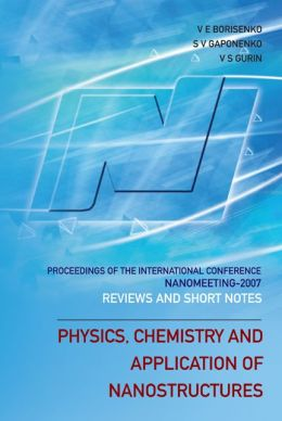 Physics, Chemistry and Application of Nanostructures: Reviews and Short Notes to Nanomeeting 2007 - Proceedings of the International Conference on Nanomeeting 2007