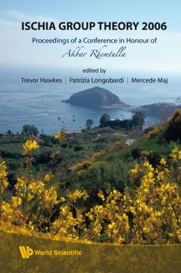 Ischia Group Theory 2006: Proceedings of a Conference in Honor of Akbar Rhemtulla