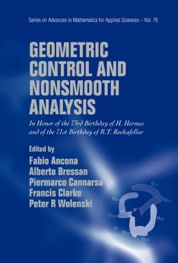 Geometric Control and Nonsmooth Analysis: In Honor of the 73rd Birthday of H Hermes and of the 71st Birthday of R T Rockafellar