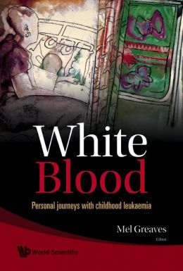 White Blood: Personal Journeys with Childhood Leukaemia