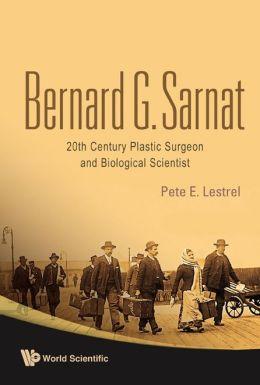 Bernard G Sarnat: 20th Century Plastic Surgeon and Biological Scientist