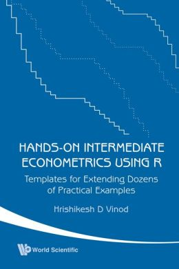 Hands-on Intermediate Econometrics Using R: Templates for Extending Dozens of Practical Examples (with Cd-Rom)