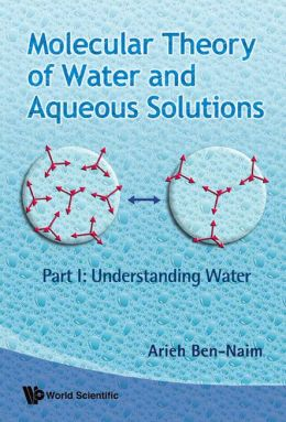 Molecular Theory of Water and Aqueous Solutions, Part 1: Understanding Water