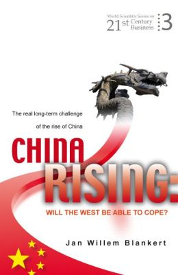 China Rising: Will the West Be Able to Cope? the Real Long-Term Challenge of the Rise of China: And Asia in General