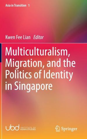 Multiculturalism, Migration, and the Politics of Identity in Singapore