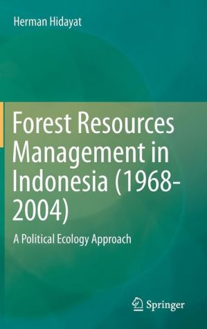 Forest Resources Management in Indonesia (1968-2004): A Political Ecology Approach