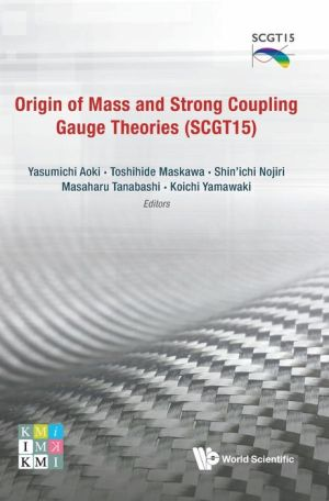 Origin Of Mass And Strong Coupling Gauge Theories (Scgt 15) - Proceedings Of The Sakata Memorial Kmi Workshop