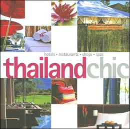 Thailand Chic: Hotels, Restaurants, Shops, Spas