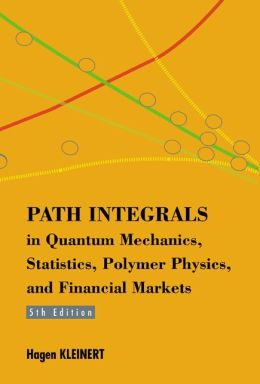 Path Integrals in Quantum Mechanics, Statistics, Polymer Physicsnd Financial Markets (5th Edition)