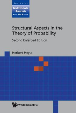 Structural Aspects in the Theory of Probability (2nd Enlarged Edition)