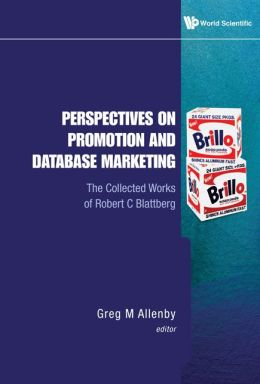 Perspectives on Promotion and Database Marketing: The Collected Works of Robert C Blattberg