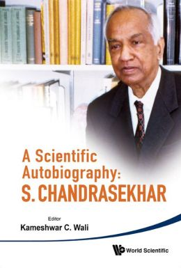 Scientific Autobiography: S. Chandrasekhar: With Selected Correspondence