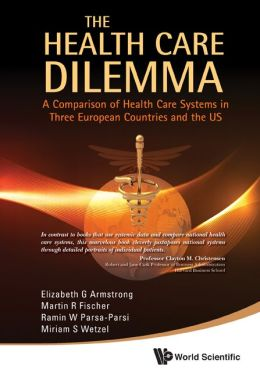 Health Care Dilemma, The: A Comparison Of Health Care Systems In Three European Countries And The Us