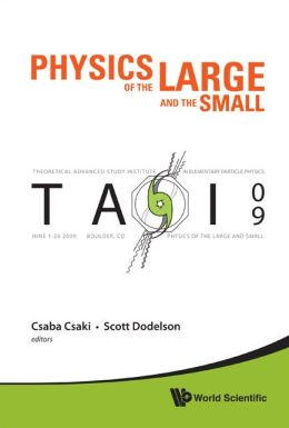 Physics of the Large and the Small: TASI 2009: Proceedings of the Theoretical Advanced Study Institute in Elementary Particle Physics