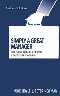 Simply a Great Manager: The fundamentals of being a successful manager