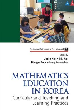 Mathematics Education in Korea - Vol. 1: Curricular and Teaching and Learning Practices