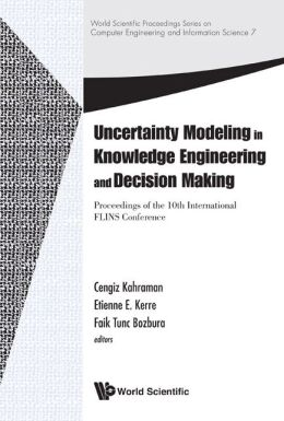 Uncertainty Modeling in Knowledge Engineering and Decision Making: Proceedings of the 10th International Flins Conference