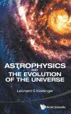 Book Cover Image. Title: Astrophysics and the Evolution of the Universe, Author: Leonard S. Kisslinger