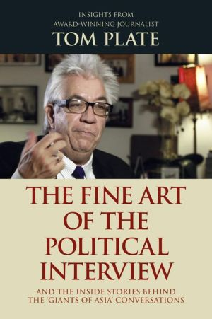 The Fine Art of the Political Interview: and the Inside Stories Behind the 'Giants of Asia' Conversations