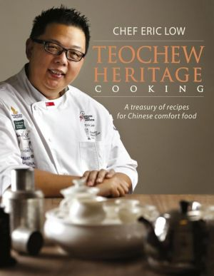 Teochew Heritage Cooking: A Treasury of Recipes for Chinese Comfort Food