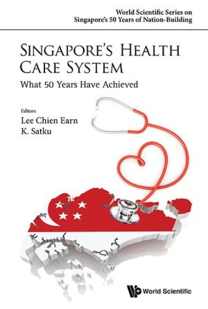 Singapore'S Health Care System: What 50 Years Have Achieved