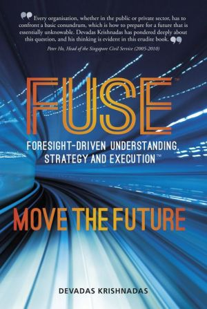 FUSE Foresight-driven Understanding, Strategy and Execution: Move the Future
