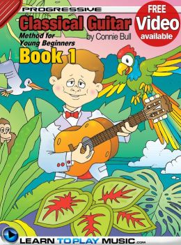 Classical Guitar Lessons for Kids - Book 1: How to Play Classical Guitar for Kids (Free Video Available)