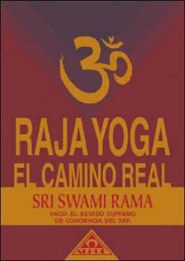 Raja yoga. El camino real hacia el estado supremo de conciencia del ser